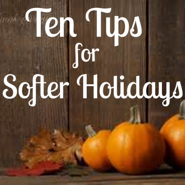 Ten Tips for Softer Holidays
