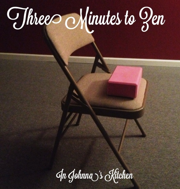3 Minutes to Zen | In Johnna's Kitchen