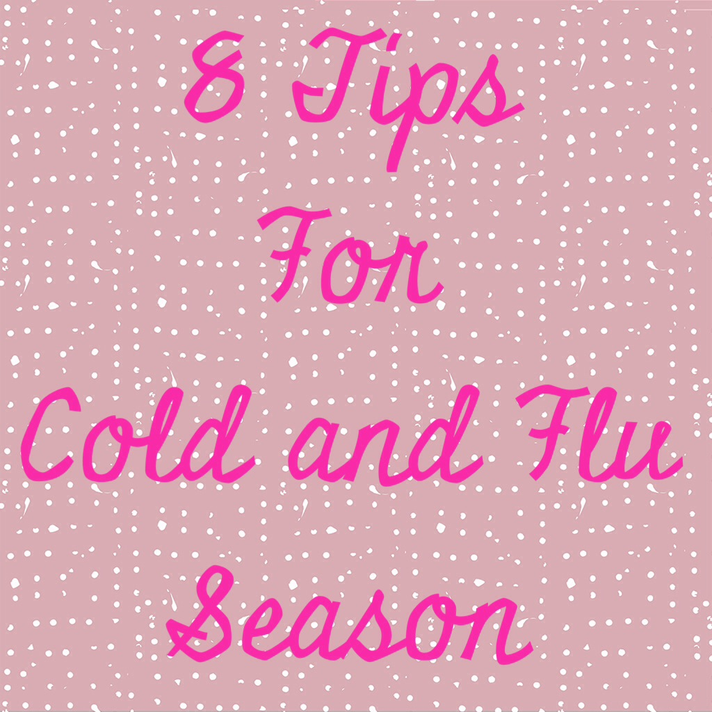 8 Tips for Cold and Flu Season   In Johnna's Kitchen