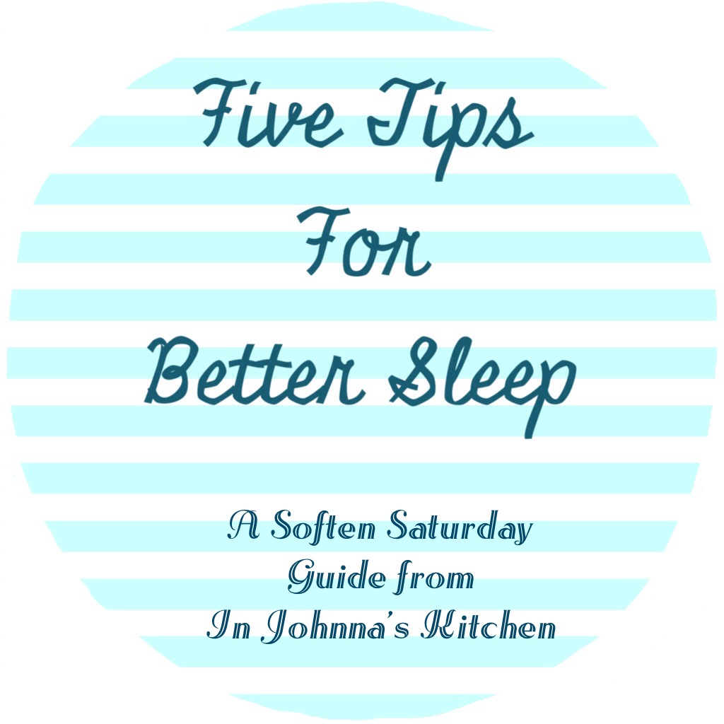 Five Tips for Better Sleep | In Johnna's Kitchen