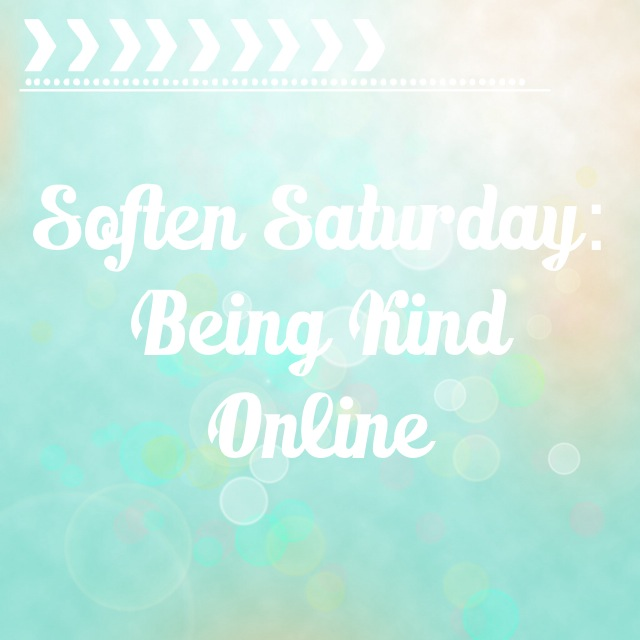 Soften Saturday: Being Kind Online