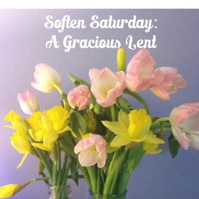 Soften Saturday: A Gracious Lent