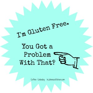I'm Gluten Free.  You Got a Problem with That?
