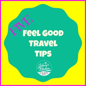 Five Feel Good Travel Tips | In Johnna's Kitchen