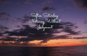 Soften Saturday: Noticing Without Judgment