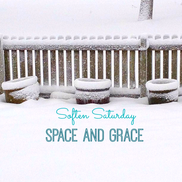Soften Saturday: Space and Grace