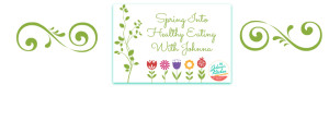 Spring Into Healthy Eating   In Johnna's Kitchen