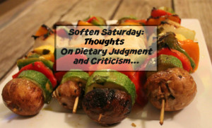 Soften Saturday: Thoughts on Dietary Judgment and Criticism
