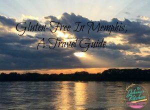 Gluten-Free In Memphis, A Travel Guide |In Johnna's Kitchen