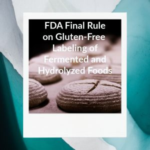FDA Final Rule on Gluten-Free Labeling of Fermented and Hydrolyzed Foods